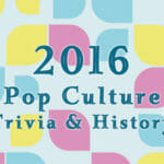 2016 Trivia, Fun Facts and History