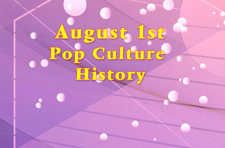 August 1 in Pop Culture History