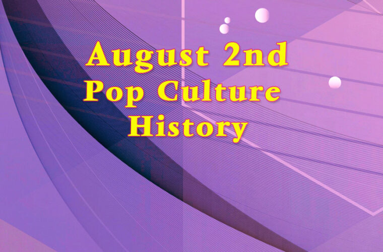 August 2 in Pop Culture History