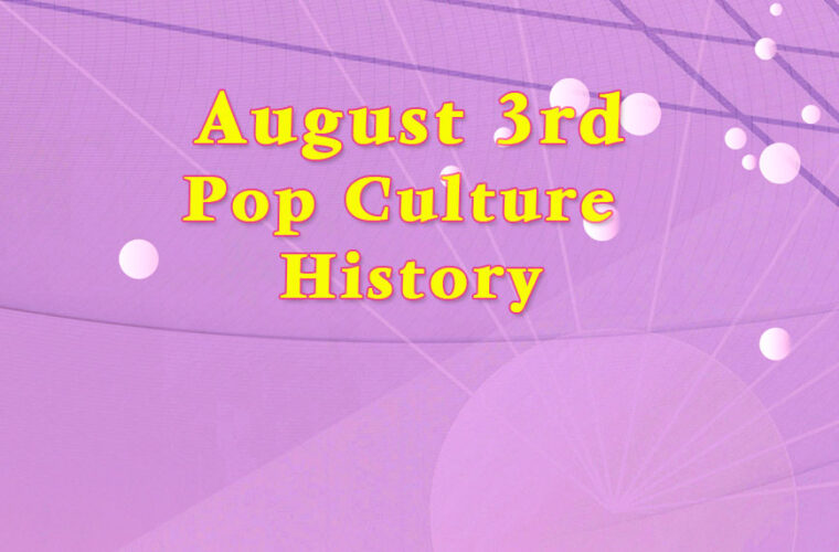 August 3 in Pop Culture History