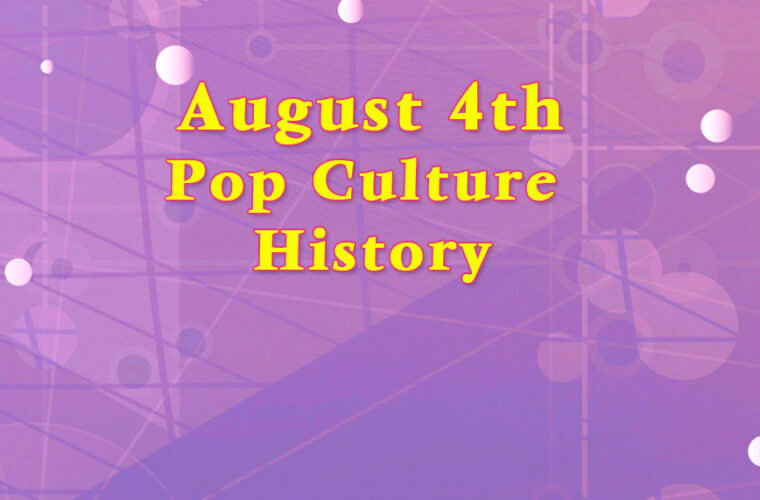 August 4 in Pop Culture History
