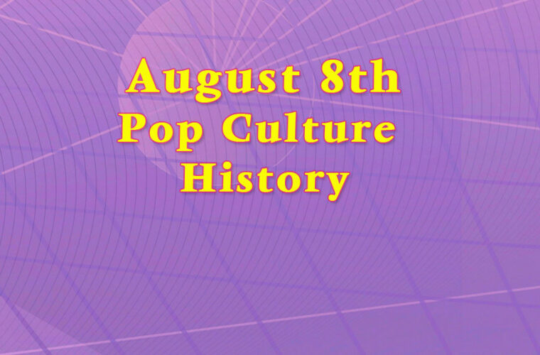 August 8 in Pop Culture History