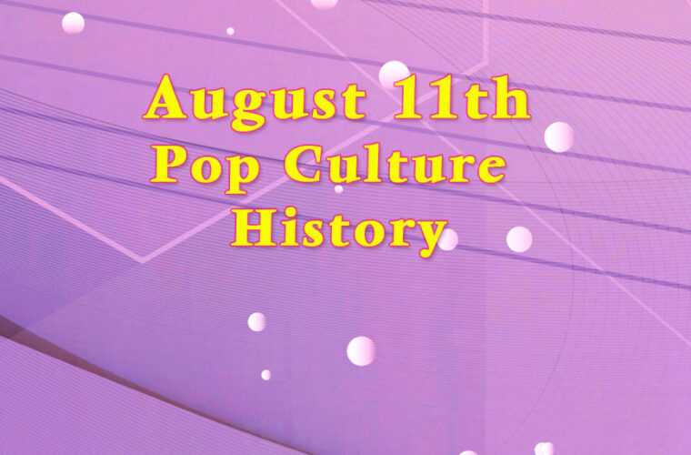 August 11 in Pop Culture History