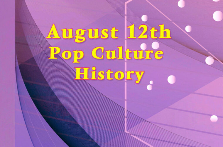 August 12 in Pop Culture History