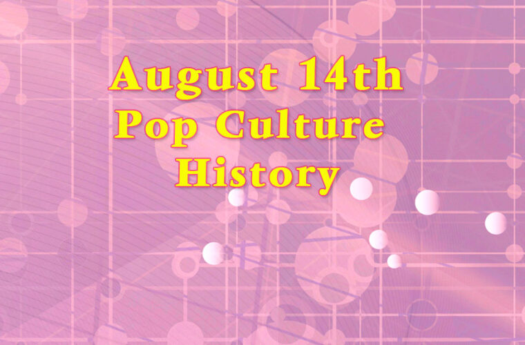 August 14 in Pop Culture History