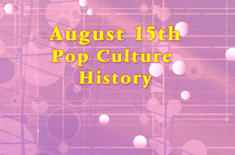 August 15 in Pop Culture History