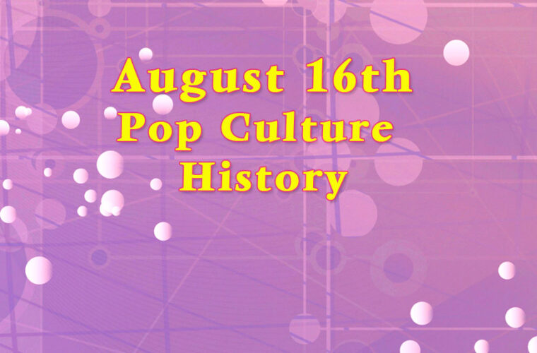 August 16 in Pop Culture History