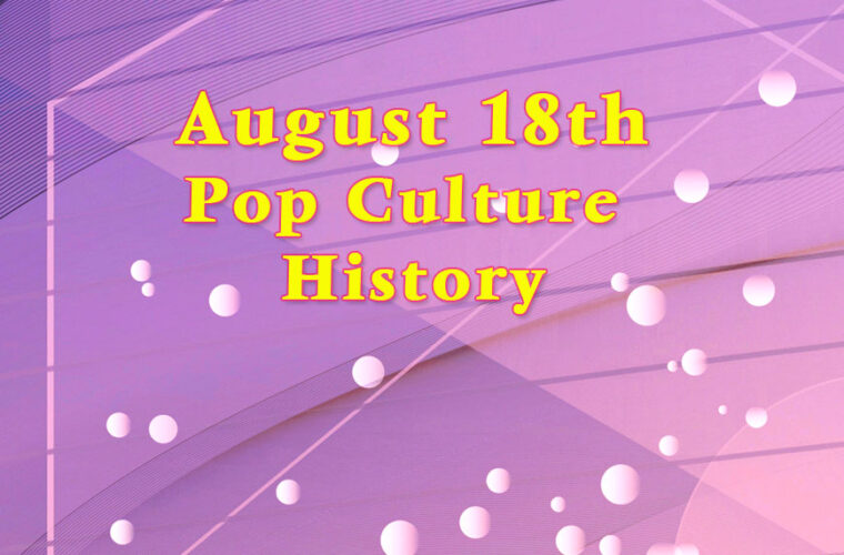 August 18 in Pop Culture History