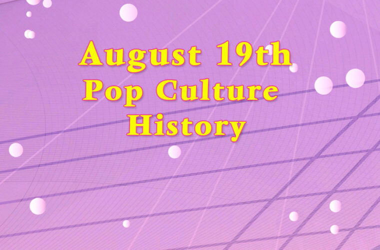 August 19 in Pop Culture History