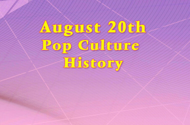 August 20 in Pop Culture History