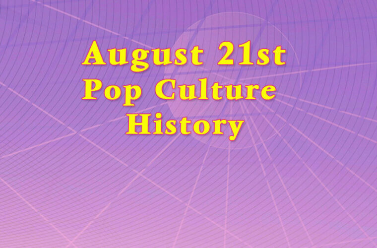 August 21 in Pop Culture History