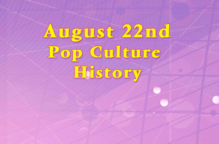 August 22 in Pop Culture History