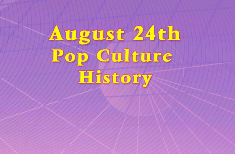 August 24 in Pop Culture History