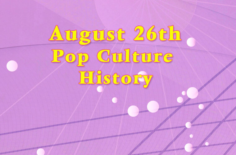 August 26 in Pop Culture History