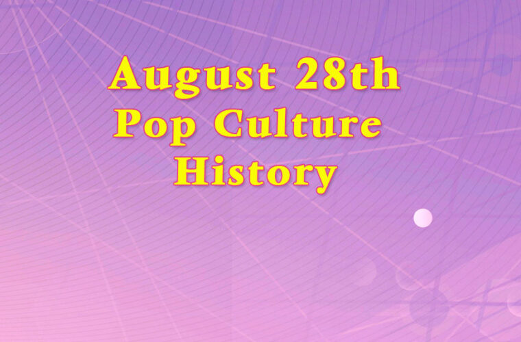 August 28 in Pop Culture History