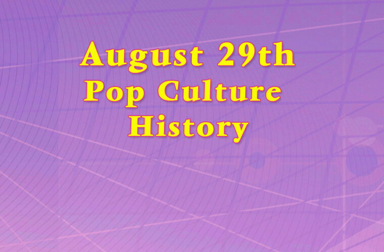 August 29 in Pop Culture History