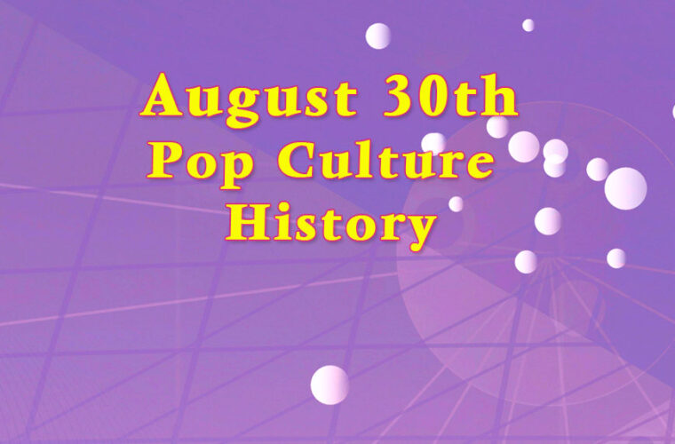 August 30 on Pop Culture History