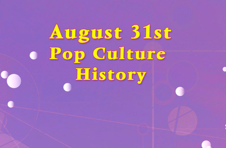 August 31 in Pop Culture History