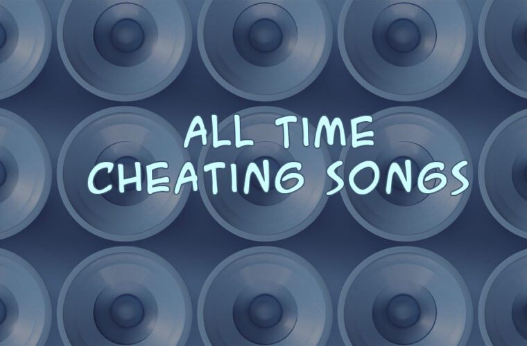 All-Time Cheating Songs