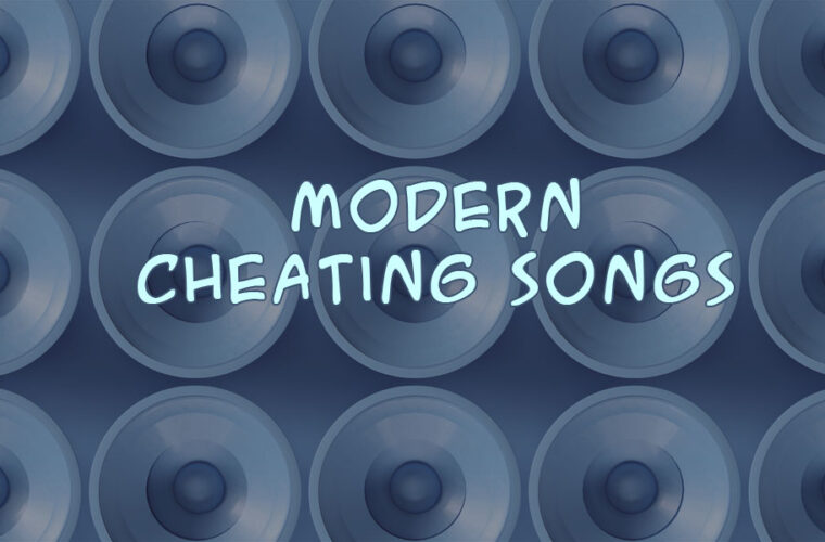 Top 100 Modern Cheating Songs