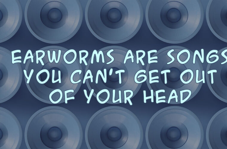 Songs You Can't Get Out of Your Head - Earworms
