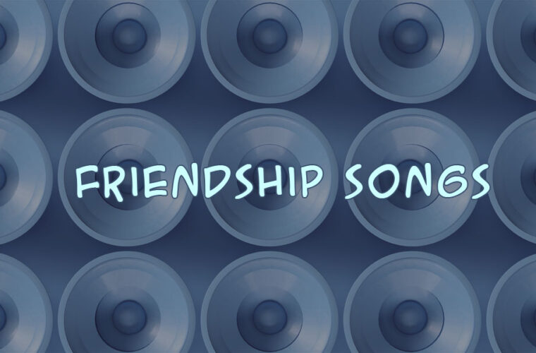 Top 100+ Friendship and Encouragement Songs