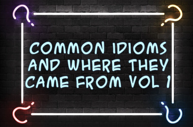 Common Idioms & Word Origins I
