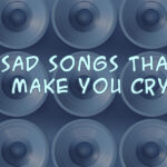 Sad Songs Make You Cry