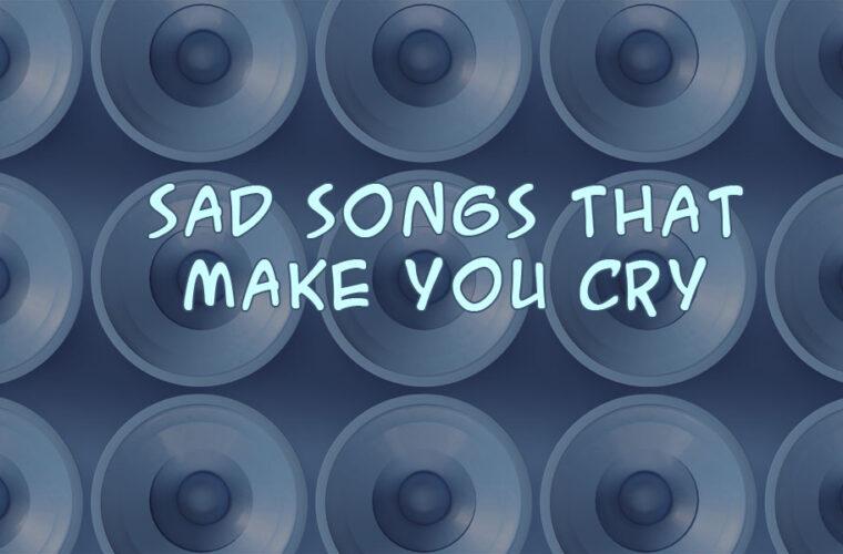 Sad Songs Make You Cry