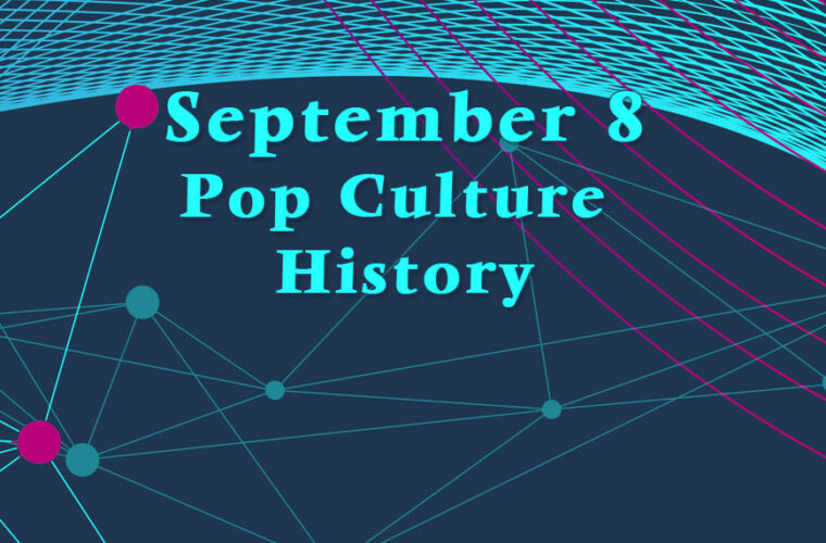 September 8 in Pop Culture History
