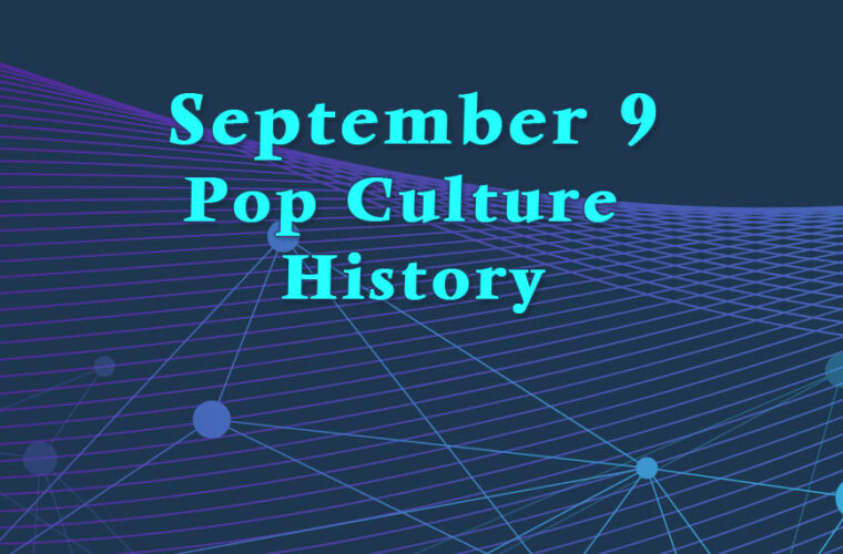September 9 in Pop Culture History