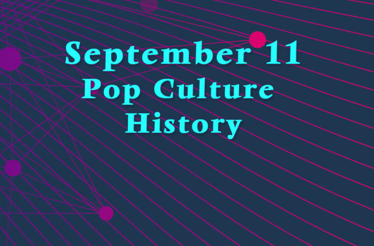September 11 in Pop Culture History