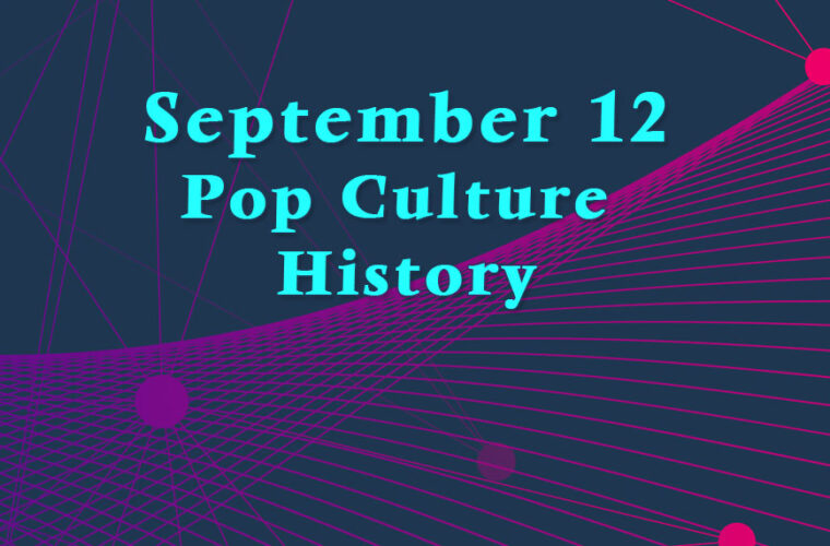 September 12 in Pop Culture History