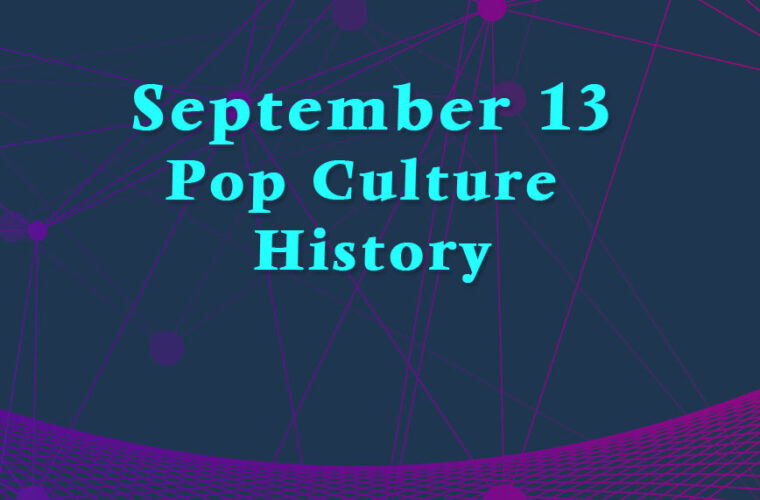 September 13 in Pop Culture History