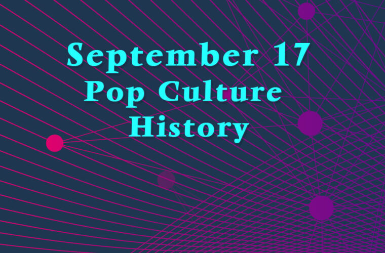 September 17 in Pop Culture History