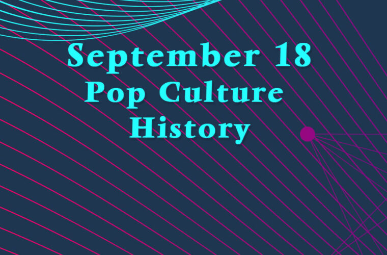 September 18 in Pop Culture History