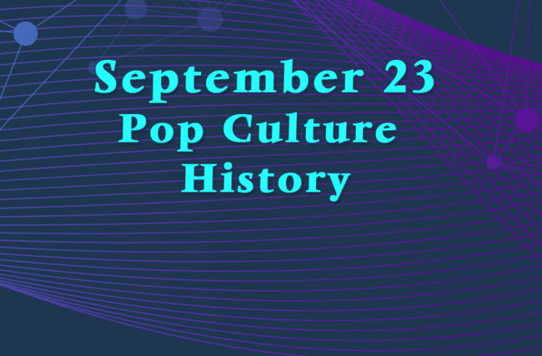 September 23 in Pop Culture History