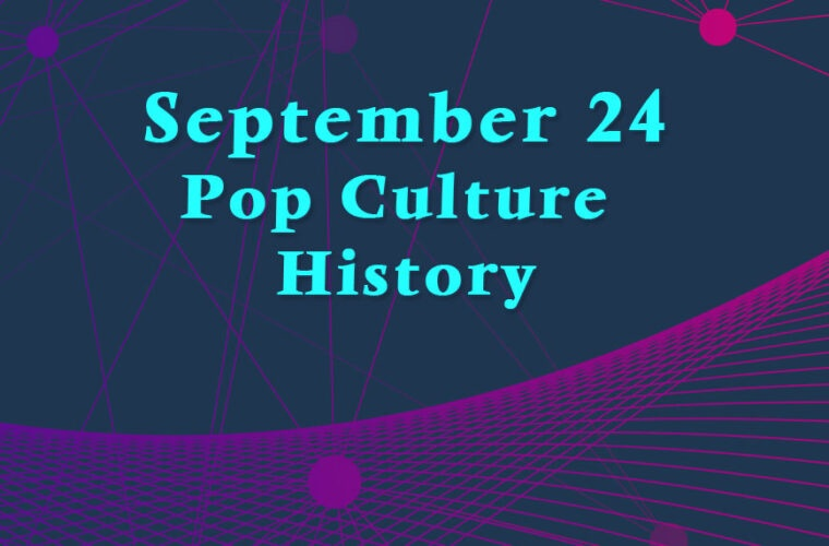 September 24 in Pop Culture History
