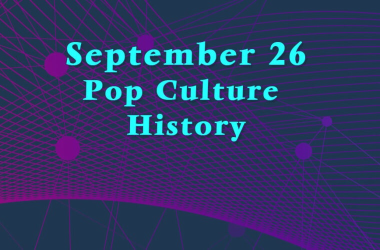 September 26 in Pop Culture History