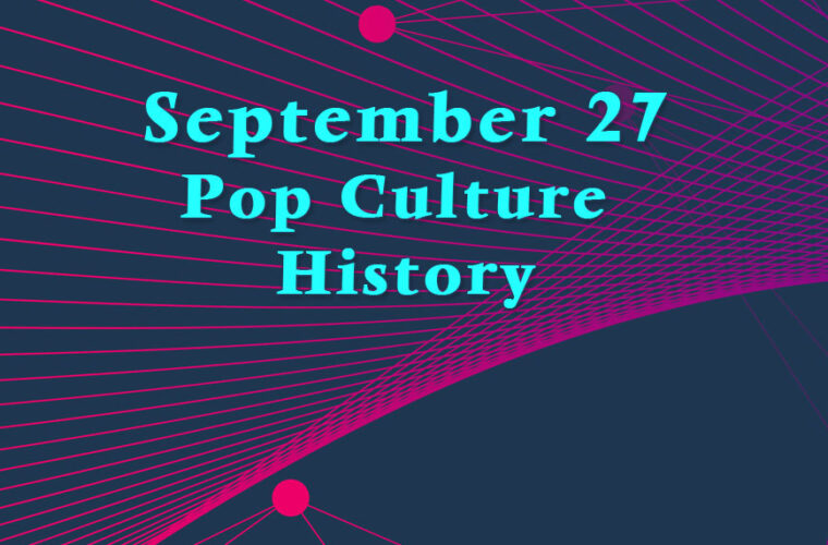 September 27 in Pop Culture History