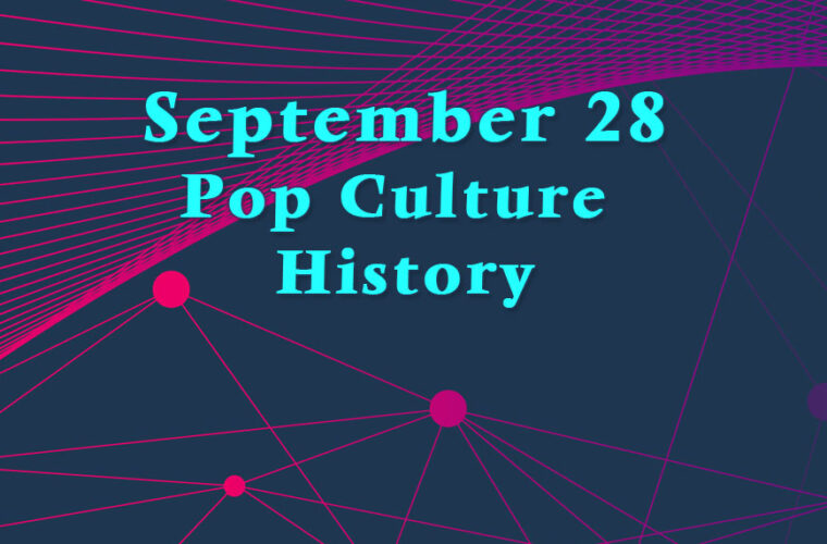 September 28 in Pop Culture History