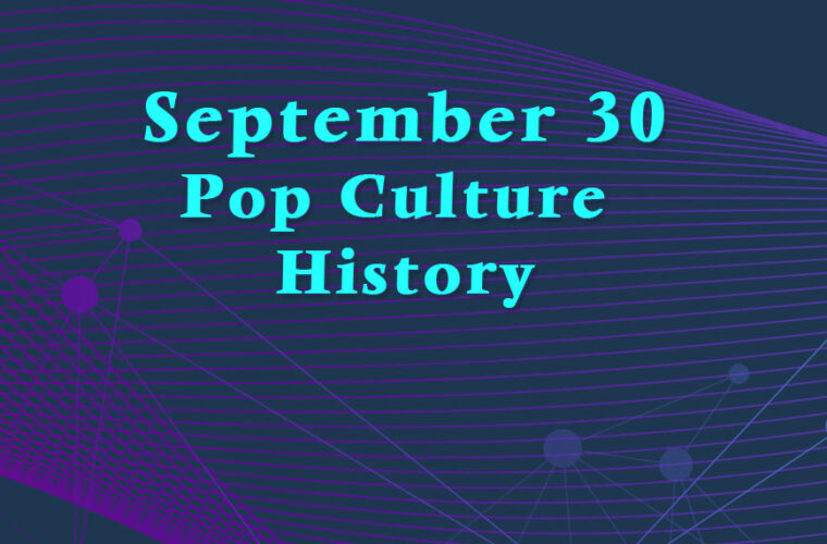 September 30 in Pop Culture History