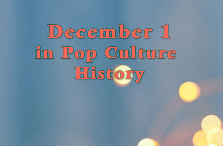 December 1 in Pop Culture History
