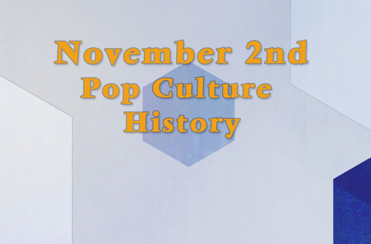 November 2 in Pop Culture History