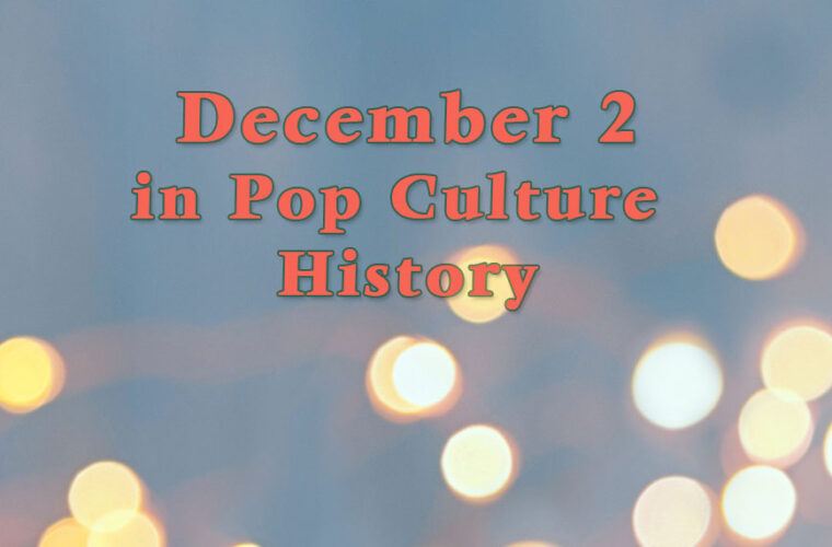 December 2 in Pop Culture History