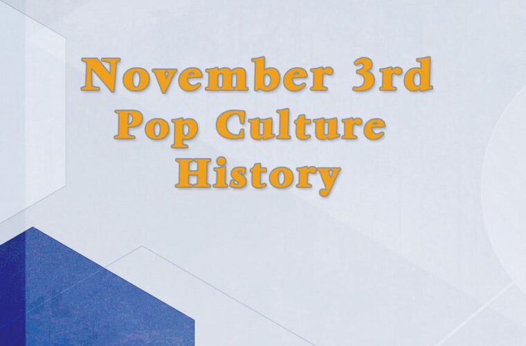 November 3 in Pop Culture History