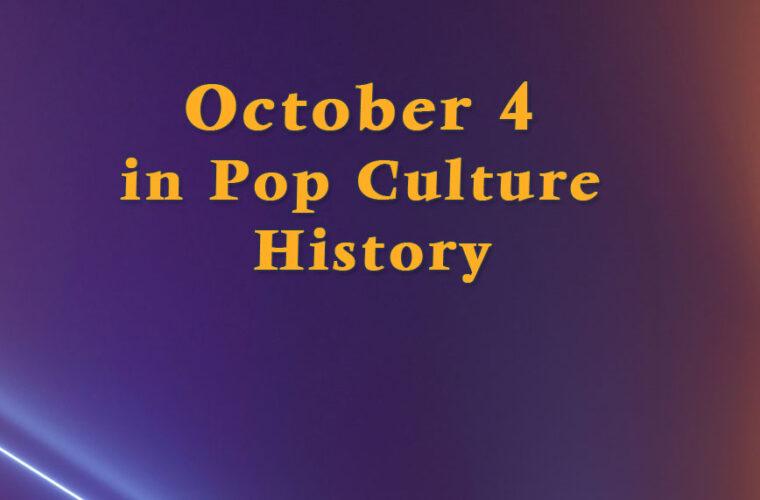 October 4 in Pop Culture History