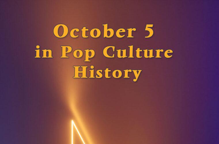October 5 in Pop Culture HIstory