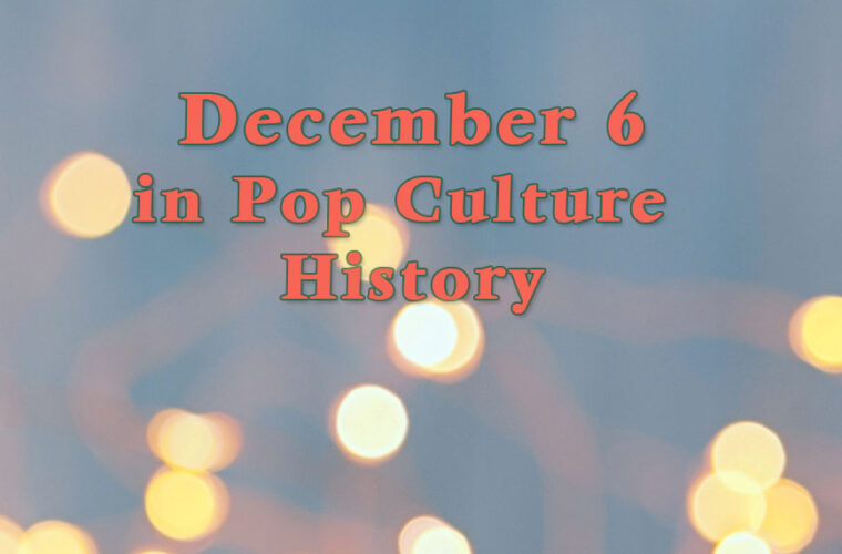 December 6 in Pop Culture History