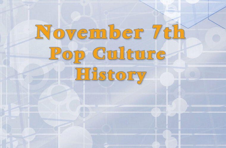 November 7 in Pop Culture History